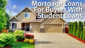 mortgage-loans-for-buyers-with-student-loans